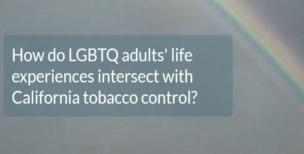 "Image of rainbow against misty sky with text, ""How do LGBTQ adults' life experiences intersect with California tobacco control?"""