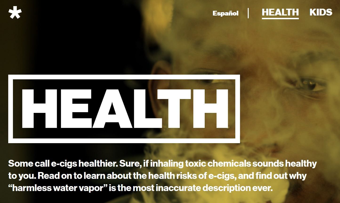 "Image from ""Still Blowing Smoke"" campaign showing clod of vapor, titled ""Health"", text reads ""Some call e-cigs healthier. Sure, if inhaling toxic chemicals sounds healthy to you. Read on to learn about the health risks of e-cigs, and find out why 'harmless water vapor' is the most inaccurate description ever."""