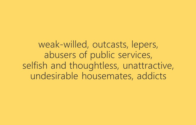 "Black and yellow slide, reading ""weak-willed, outcasts, lepers, abusers of public services, selfish and thoughtless, unattractive, undesirable housemates, addicts"""