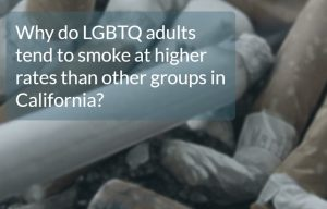 "Image of stubbed out cigarettes with superimposed text reading ""Why do LGBTQ adults tend to smoke at higher rates?"""